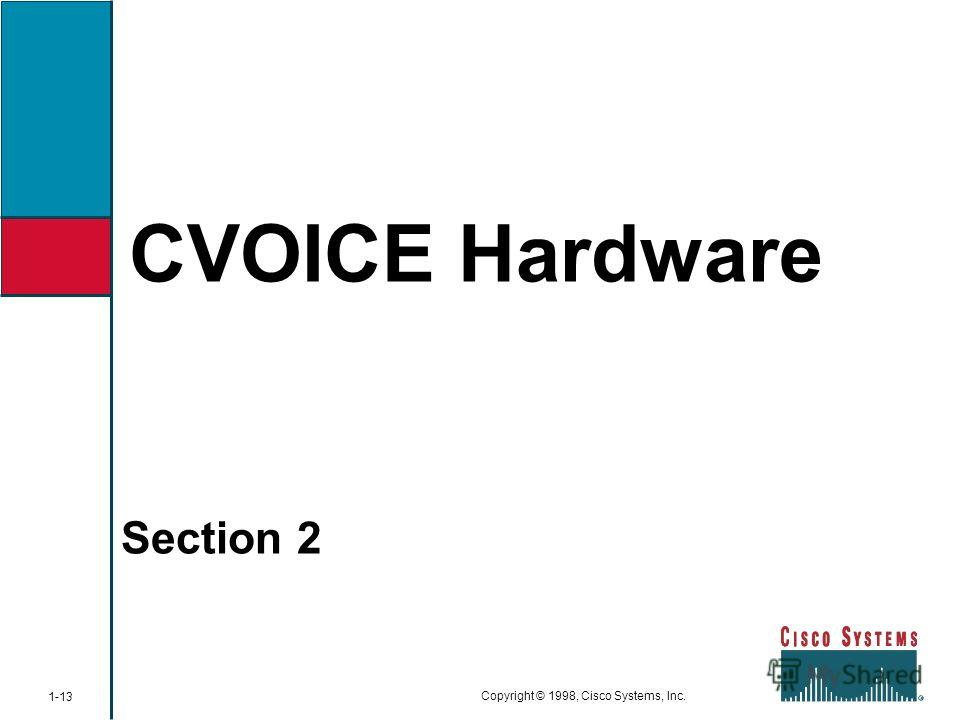 CVOICE Hardware Section 2 1-13 Copyright © 1998, Cisco Systems, Inc.