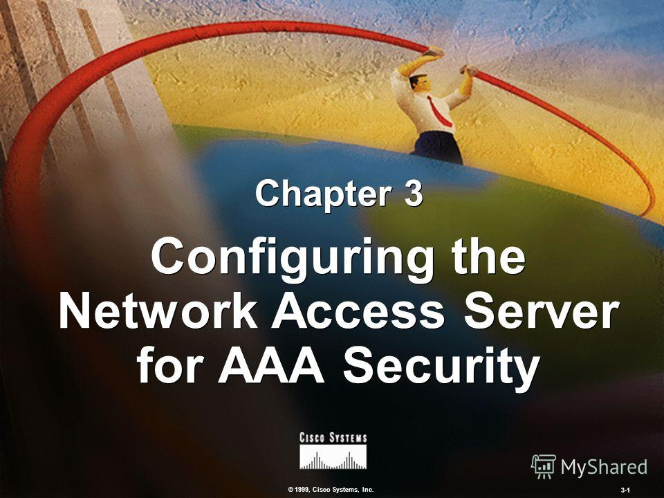 © 1999, Cisco Systems, Inc. 3-1 Configuring the Network Access Server for AAA Security Chapter 3