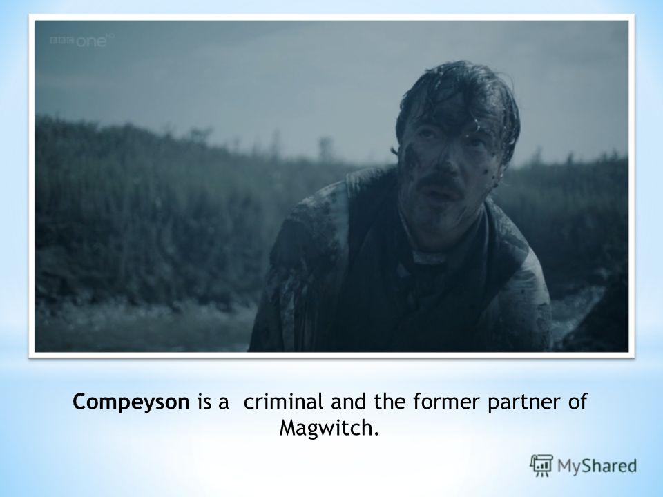 Compeyson is a criminal and the former partner of Magwitch.