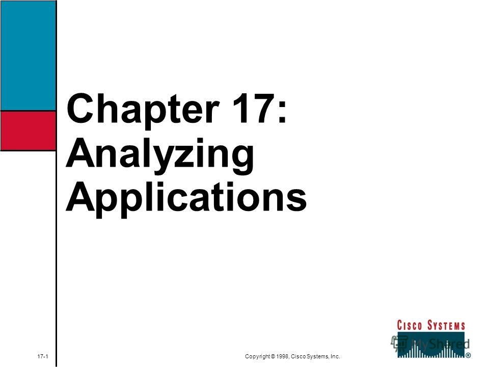Chapter 17: Analyzing Applications 17-1 Copyright © 1998, Cisco Systems, Inc.