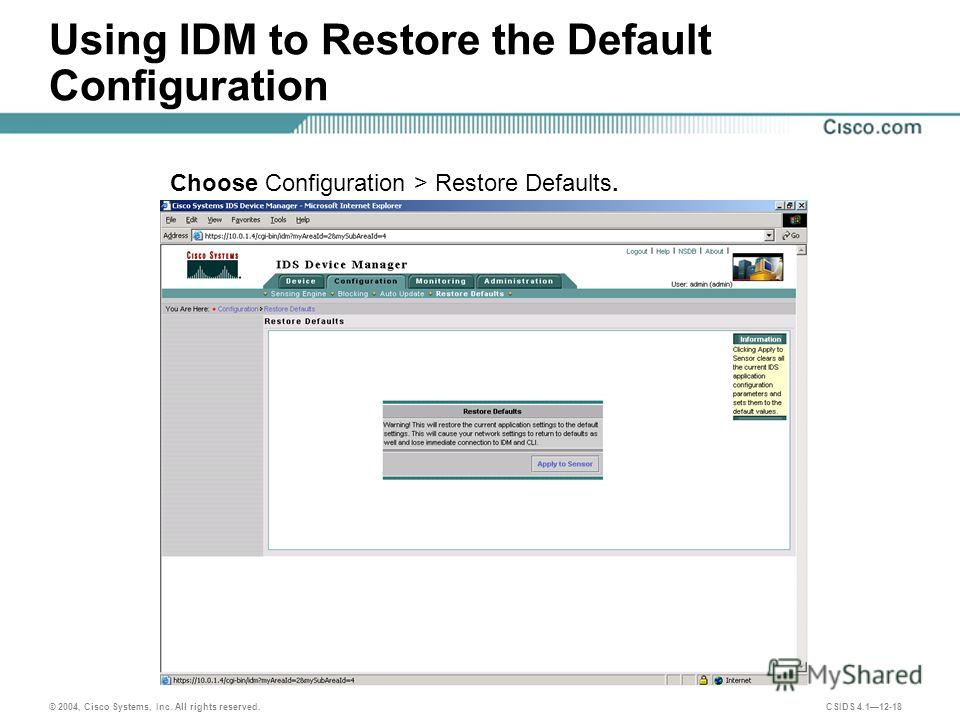 © 2004, Cisco Systems, Inc. All rights reserved. CSIDS 4.112-18 Using IDM to Restore the Default Configuration Choose Configuration > Restore Defaults.