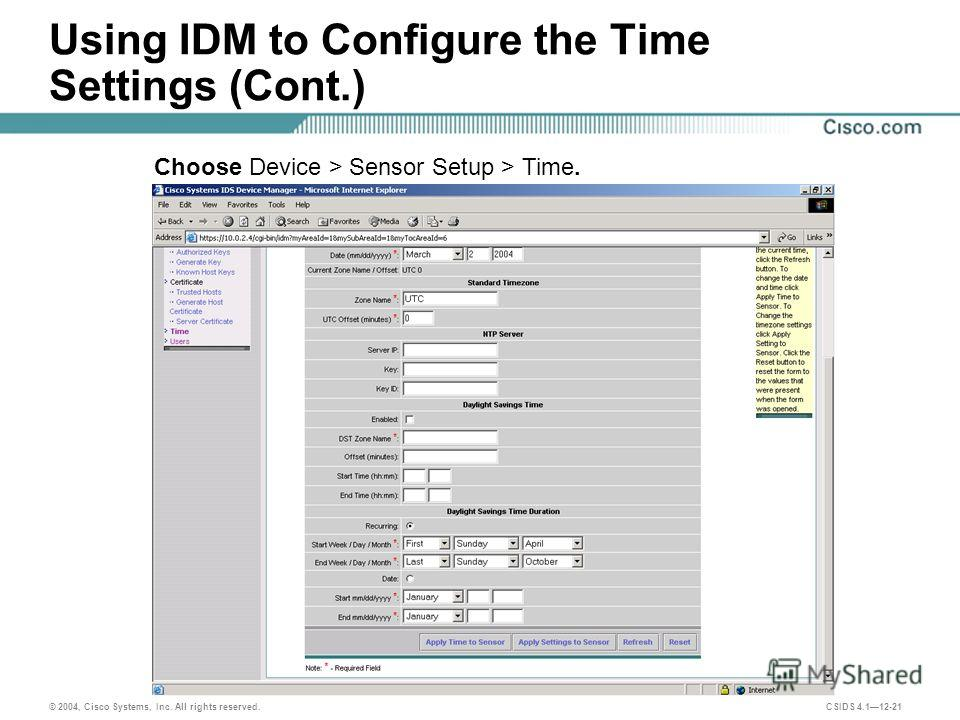 © 2004, Cisco Systems, Inc. All rights reserved. CSIDS 4.112-21 Using IDM to Configure the Time Settings (Cont.) Choose Device > Sensor Setup > Time.