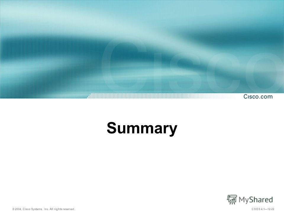 © 2004, Cisco Systems, Inc. All rights reserved. CSIDS 4.112-22 Summary