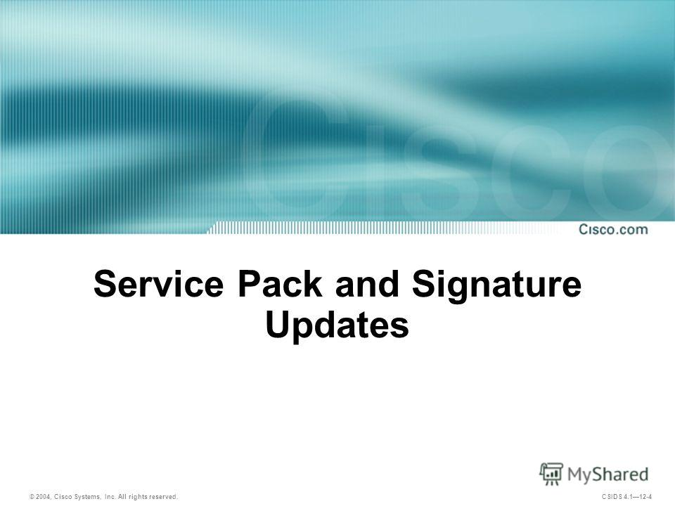 © 2004, Cisco Systems, Inc. All rights reserved. CSIDS 4.112-4 Service Pack and Signature Updates