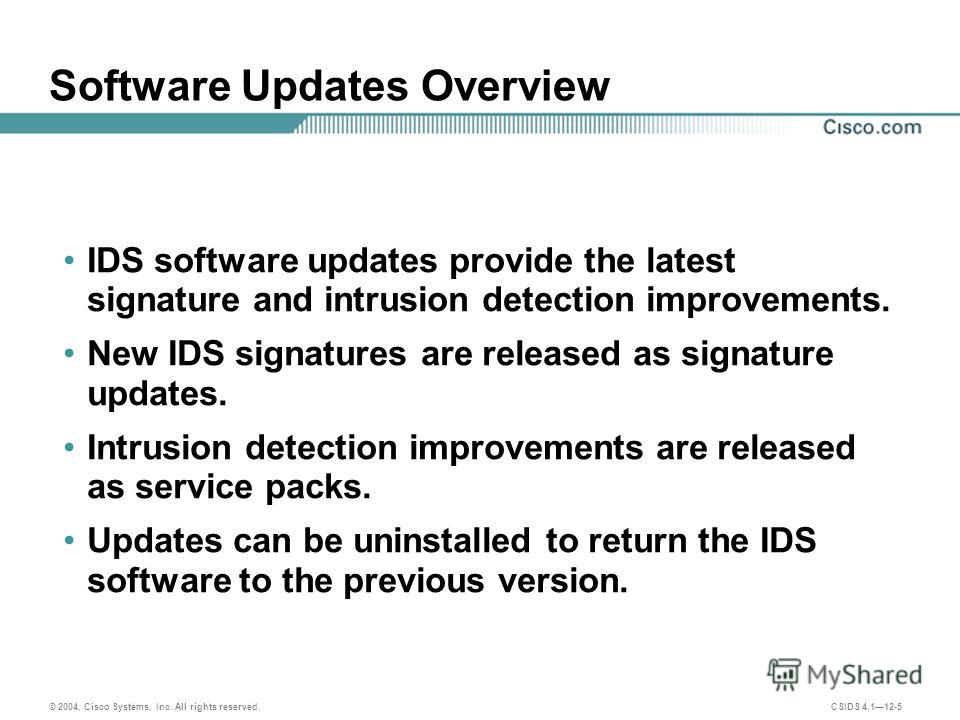 © 2004, Cisco Systems, Inc. All rights reserved. CSIDS 4.112-5 Software Updates Overview IDS software updates provide the latest signature and intrusion detection improvements. New IDS signatures are released as signature updates. Intrusion detection