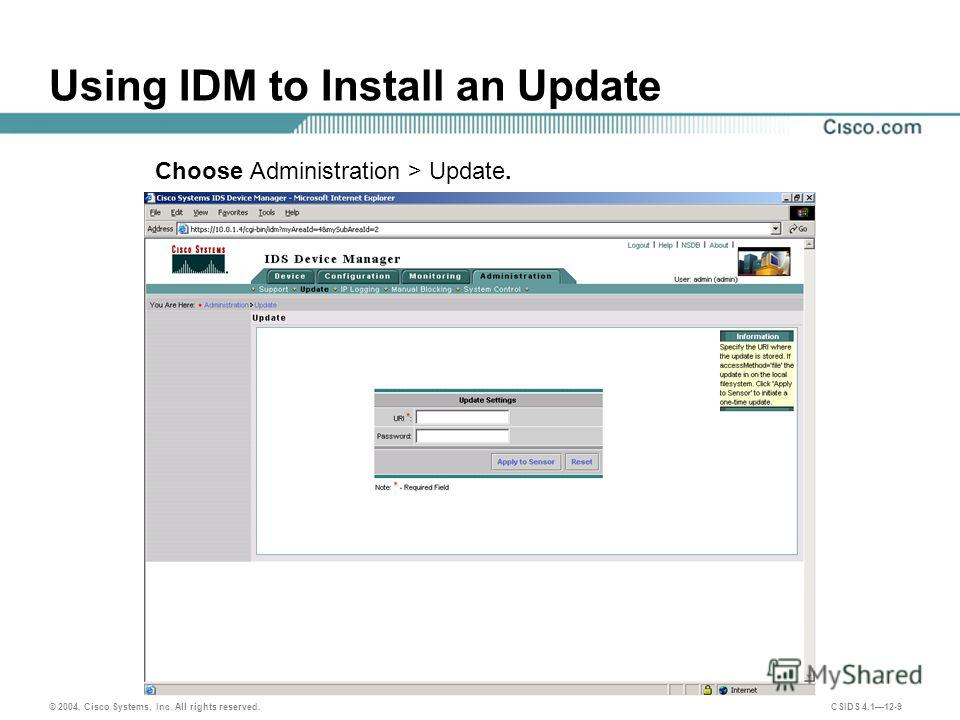 © 2004, Cisco Systems, Inc. All rights reserved. CSIDS 4.112-9 Using IDM to Install an Update Choose Administration > Update.