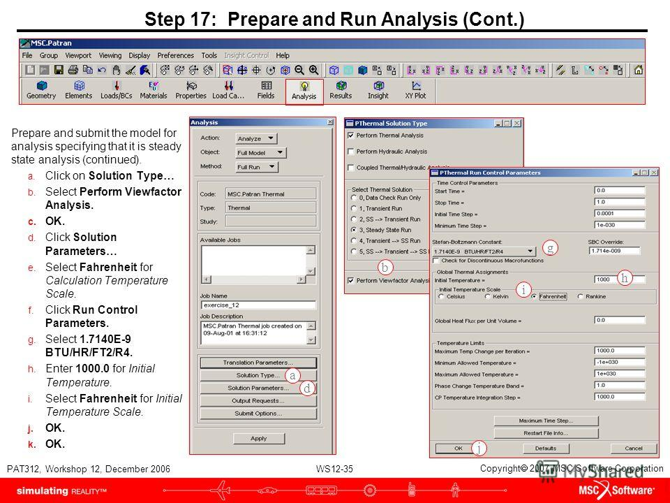 WS12-35 PAT312, Workshop 12, December 2006 Copyright 2007 MSC.Software Corporation Step 17: Prepare and Run Analysis (Cont.) Prepare and submit the model for analysis specifying that it is steady state analysis (continued). a. Click on Solution Type…