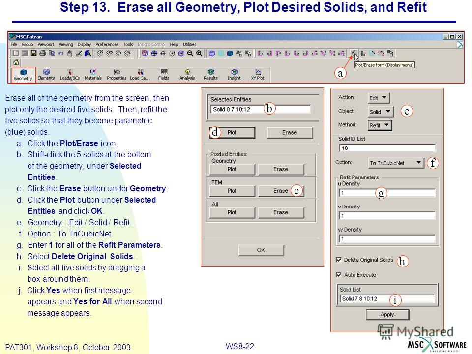 WS8-22 PAT301, Workshop 8, October 2003 Step 13. Erase all Geometry, Plot Desired Solids, and Refit Erase all of the geometry from the screen, then plot only the desired five solids. Then, refit the five solids so that they become parametric (blue) s