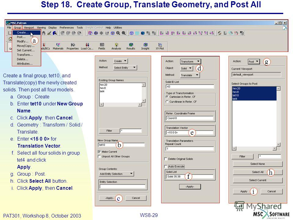 WS8-29 PAT301, Workshop 8, October 2003 Step 18. Create Group, Translate Geometry, and Post All Create a final group, tet10, and Translate(copy) the newly created solids. Then post all four models. a. Group : Create b. Enter tet10 under New Group Nam