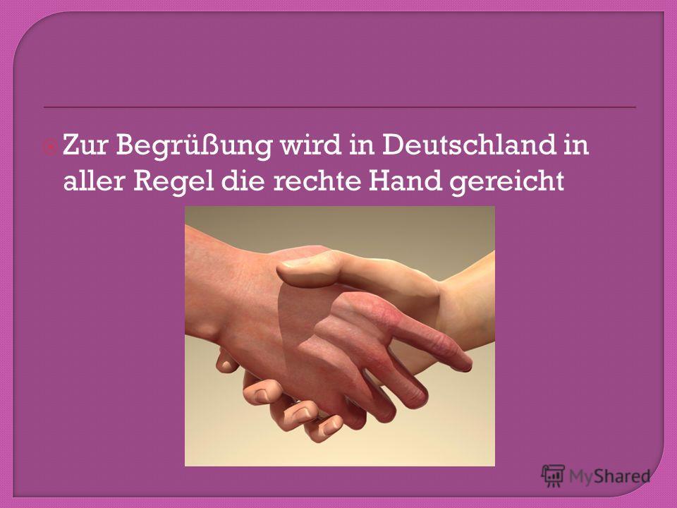 Zur Begrüßung wird in Deutschland in aller Regel die rechte Hand gereicht