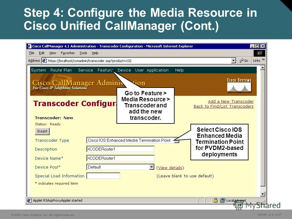© 2006 Cisco Systems, Inc. All rights reserved. GWGK v2.04-27 Step 4: Configure the Media Resource in Cisco Unified CallManager (Cont.) Select Cisco IOS Enhanced Media Termination Point for PVDM2-based deployments Go to Feature > Media Resource > Tra