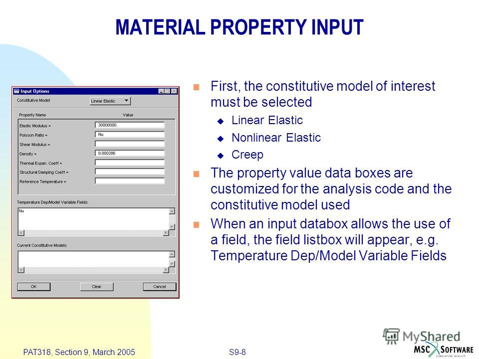 S9-8 PAT318, Section 9, March 2005 MATERIAL PROPERTY INPUT First, the constitutive model of interest must be selected Linear Elastic Nonlinear Elastic Creep The property value data boxes are customized for the analysis code and the constitutive model
