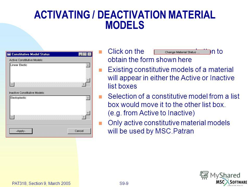 S9-9 PAT318, Section 9, March 2005 ACTIVATING / DEACTIVATION MATERIAL MODELS Click on the button to obtain the form shown here Existing constitutive models of a material will appear in either the Active or Inactive list boxes Selection of a constitut