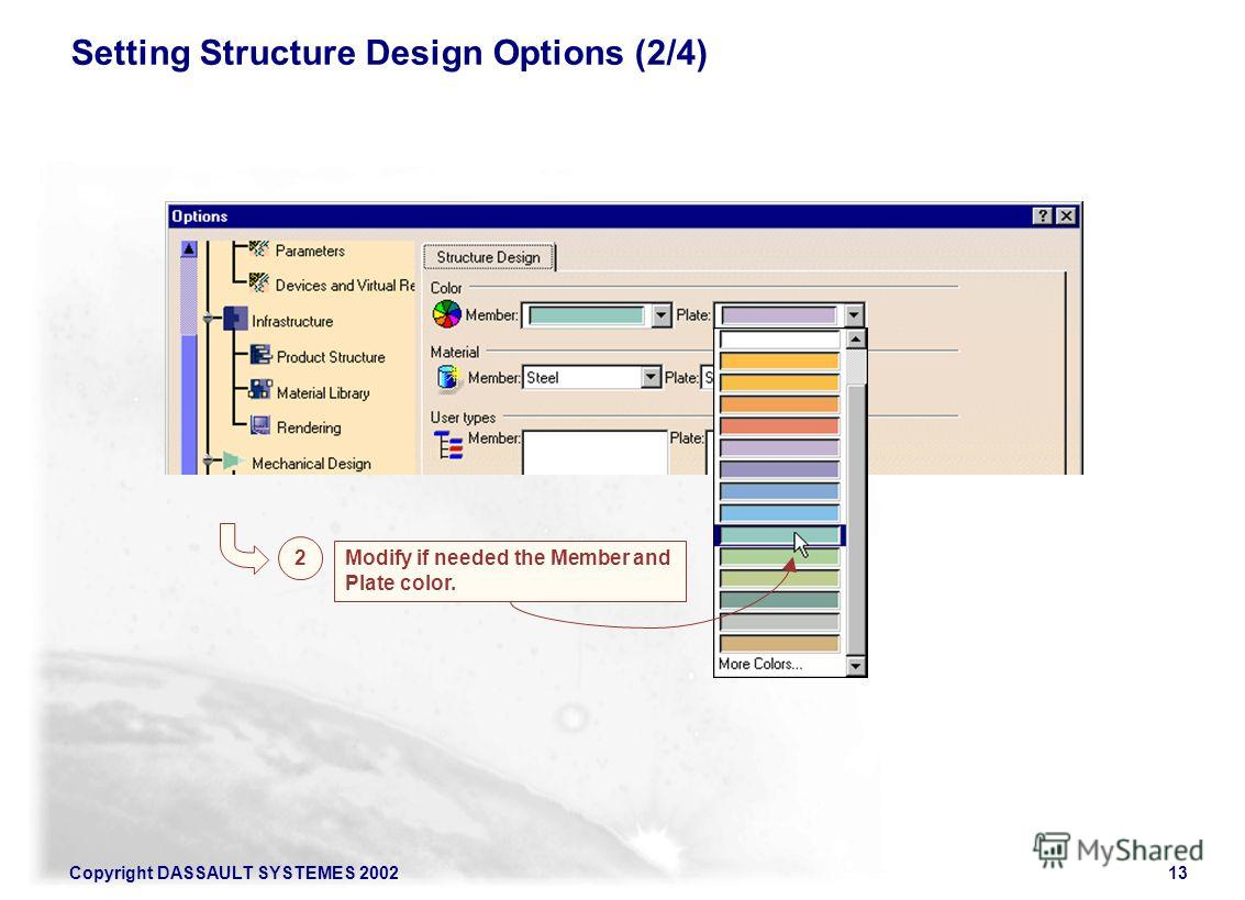 Copyright DASSAULT SYSTEMES 200213 Setting Structure Design Options (2/4) 2 Modify if needed the Member and Plate color.