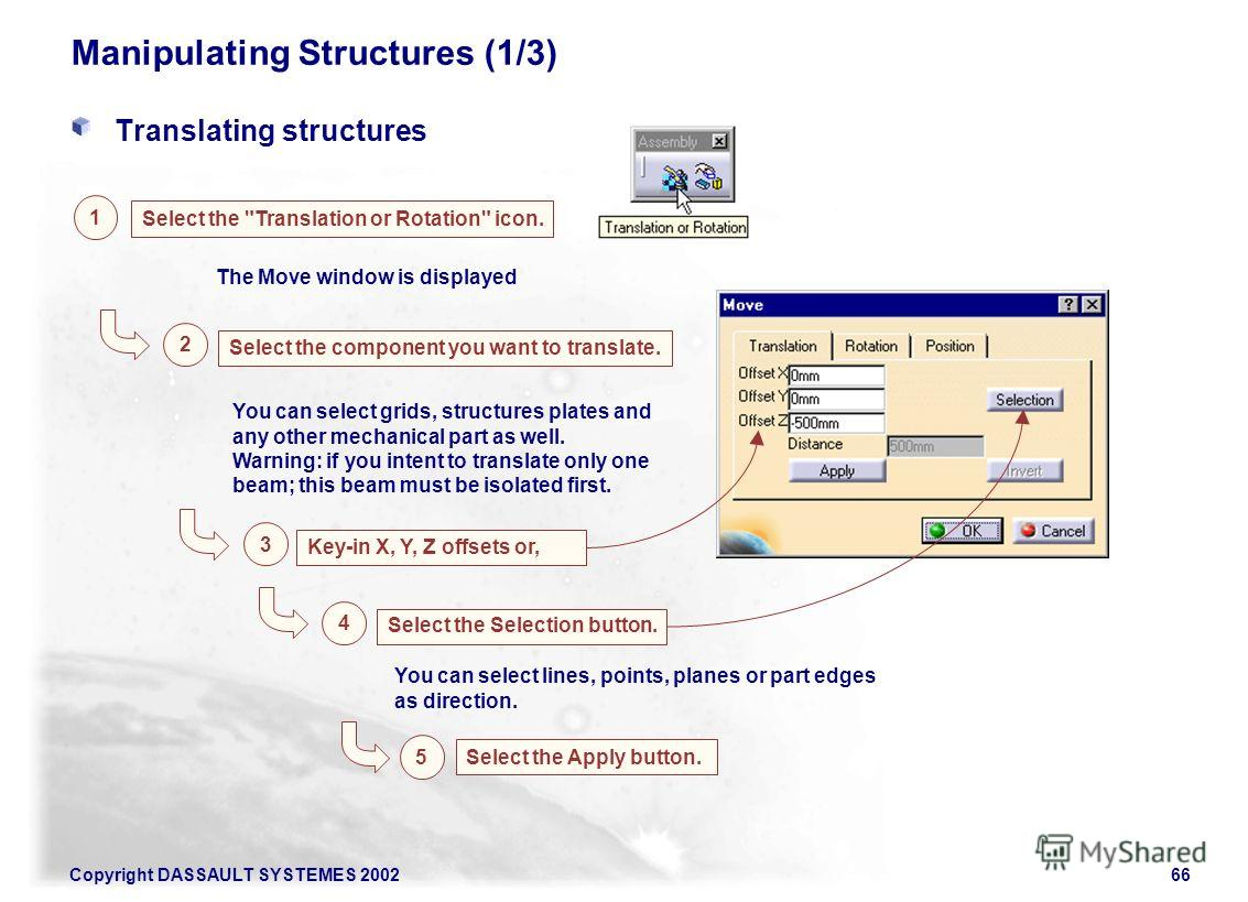 Copyright DASSAULT SYSTEMES 200266 Manipulating Structures (1/3) Translating structures 1 Select the
