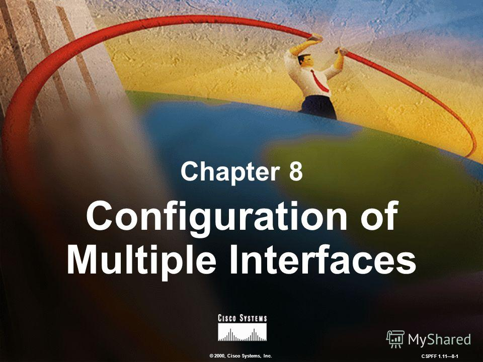 © 2000, Cisco Systems, Inc. CSPFF 1.118-1 Chapter 8 Configuration of Multiple Interfaces