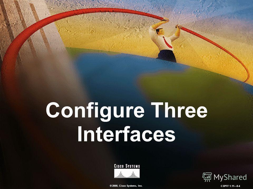 © 2000, Cisco Systems, Inc. CSPFF 1.118-4 Configure Three Interfaces