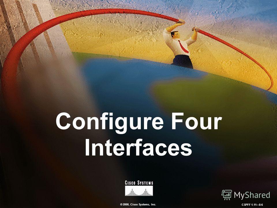 © 2000, Cisco Systems, Inc. CSPFF 1.118-6 Configure Four Interfaces