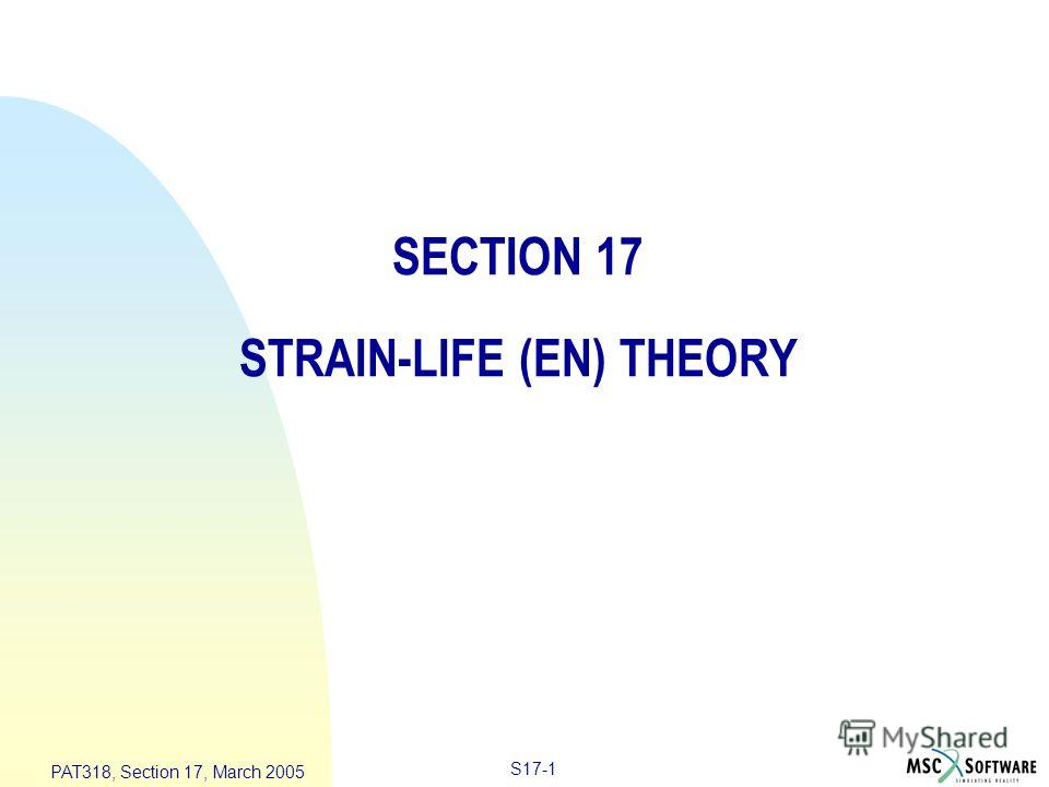 S17-1 PAT318, Section 17, March 2005 SECTION 17 STRAIN-LIFE (EN) THEORY