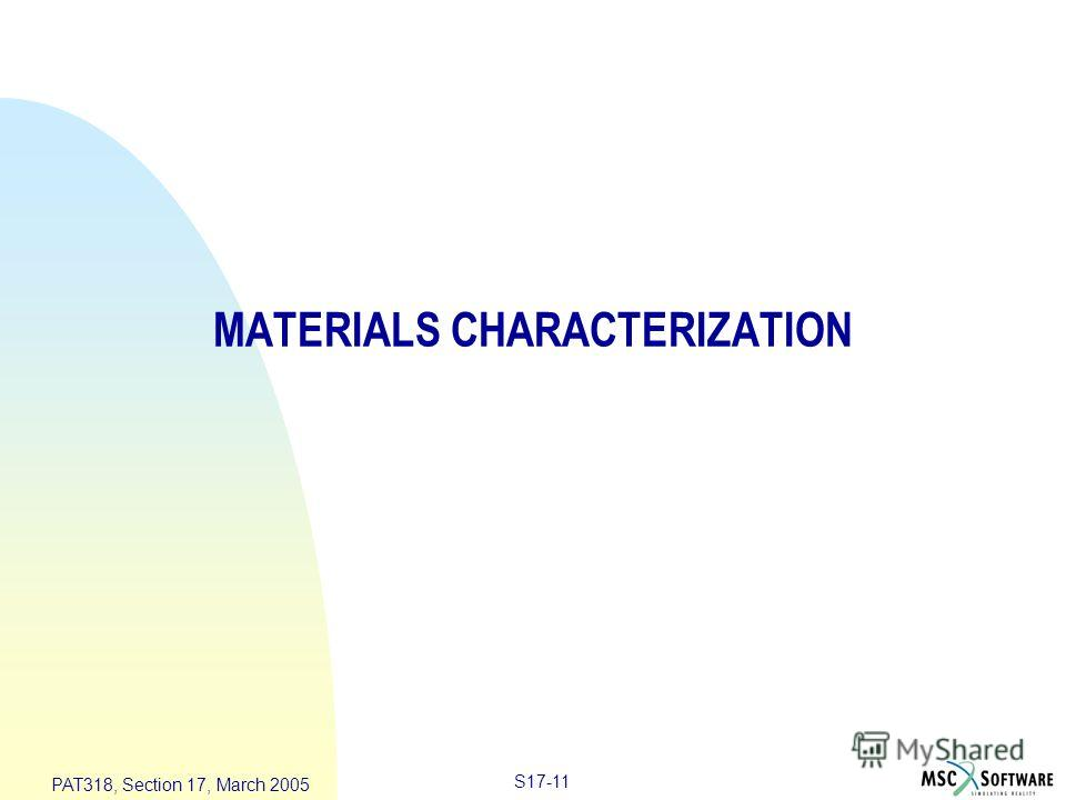 S17-11 PAT318, Section 17, March 2005 MATERIALS CHARACTERIZATION