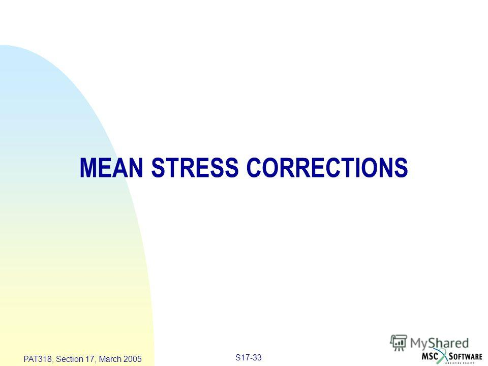 S17-33 PAT318, Section 17, March 2005 MEAN STRESS CORRECTIONS