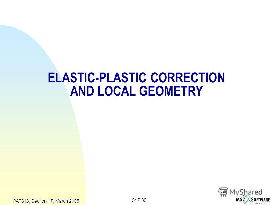 S17-38 PAT318, Section 17, March 2005 ELASTIC-PLASTIC CORRECTION AND LOCAL GEOMETRY