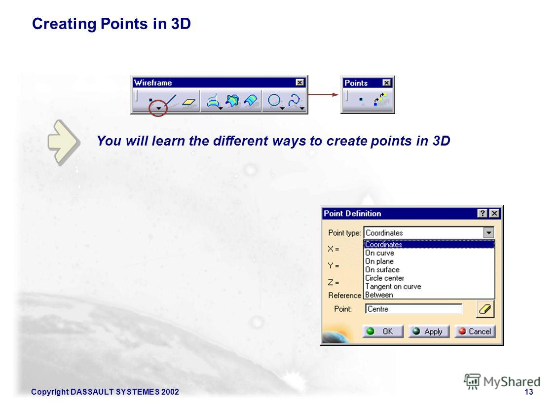 Copyright DASSAULT SYSTEMES 200213 You will learn the different ways to create points in 3D Creating Points in 3D