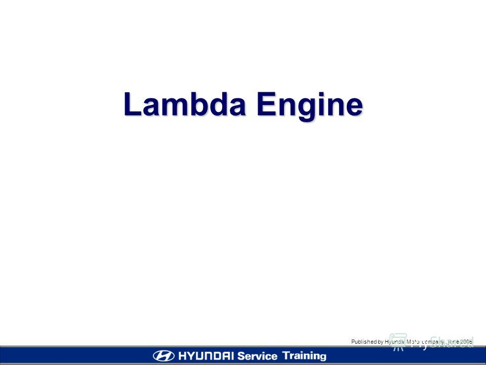 Published by Hyundai Motor company, june 2005 Lambda Engine