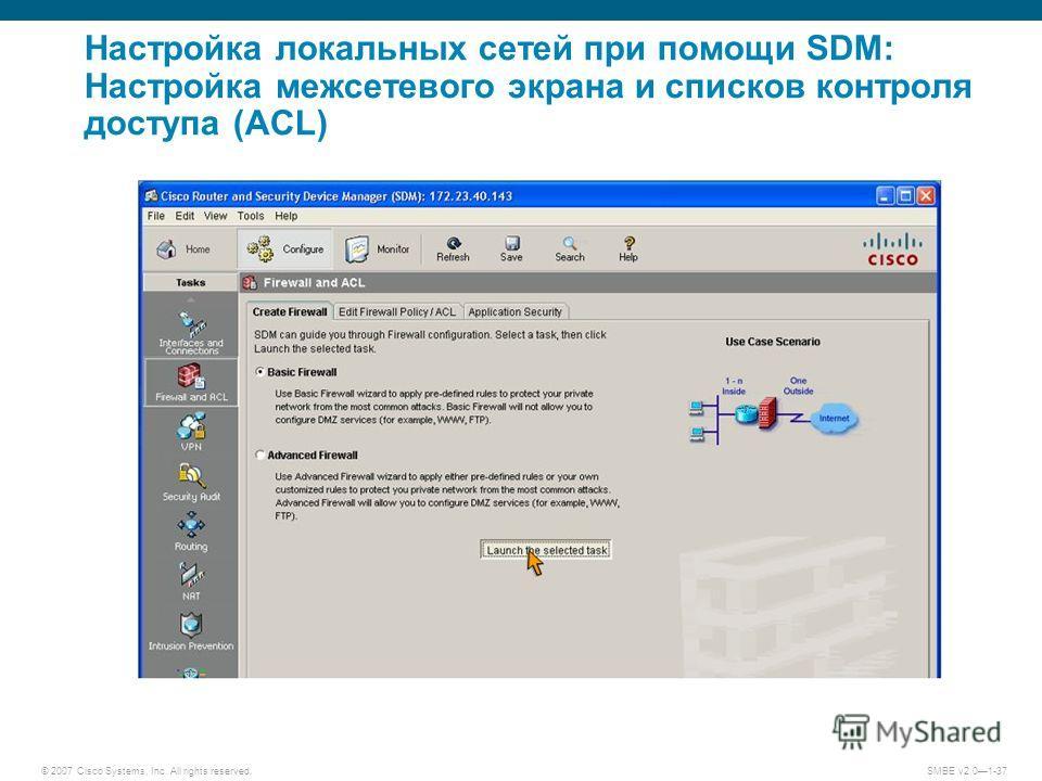 © 2007 Cisco Systems, Inc. All rights reserved. SMBE v2.01-37 Настройка локальных сетей при помощи SDM: Настройка межсетевого экрана и списков контроля доступа (ACL)