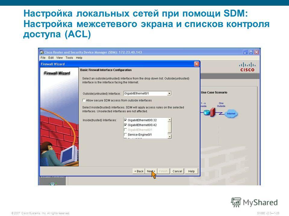 © 2007 Cisco Systems, Inc. All rights reserved. SMBE v2.01-39 Настройка локальных сетей при помощи SDM: Настройка межсетевого экрана и списков контроля доступа (ACL)