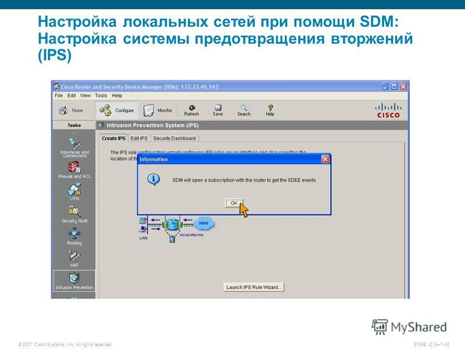 © 2007 Cisco Systems, Inc. All rights reserved. SMBE v2.01-42 Настройка локальных сетей при помощи SDM: Настройка системы предотвращения вторжений (IPS)
