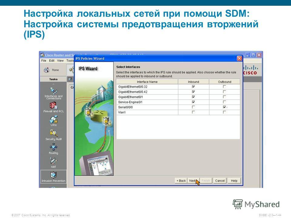 © 2007 Cisco Systems, Inc. All rights reserved. SMBE v2.01-44 Настройка локальных сетей при помощи SDM: Настройка системы предотвращения вторжений (IPS)
