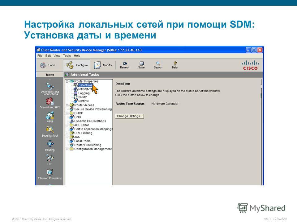 © 2007 Cisco Systems, Inc. All rights reserved. SMBE v2.01-50 Настройка локальных сетей при помощи SDM: Установка даты и времени