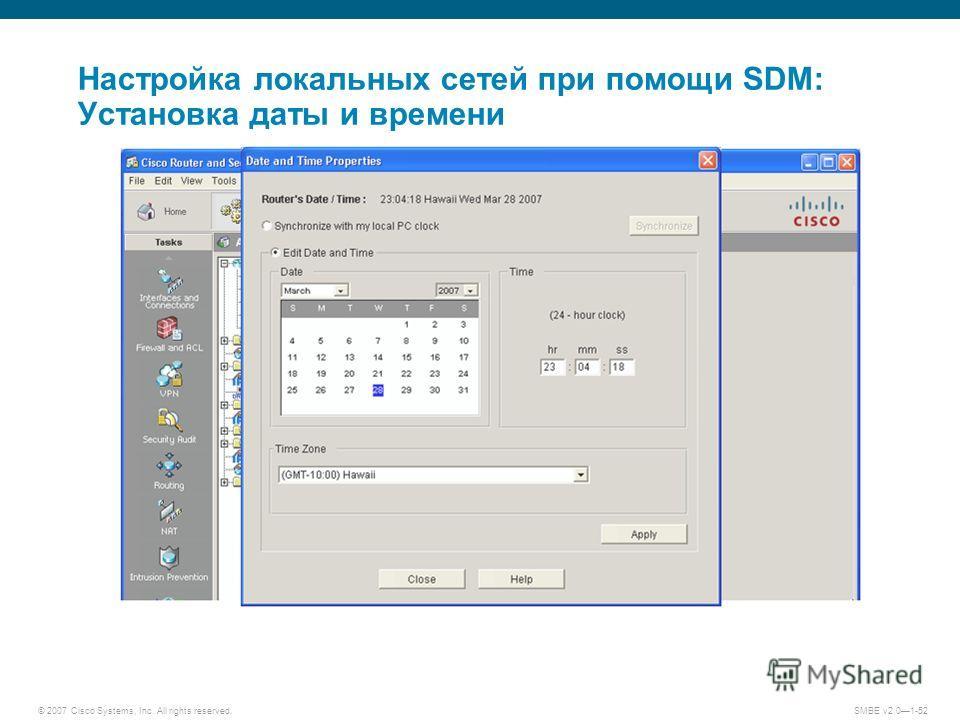 © 2007 Cisco Systems, Inc. All rights reserved. SMBE v2.01-52 Настройка локальных сетей при помощи SDM: Установка даты и времени