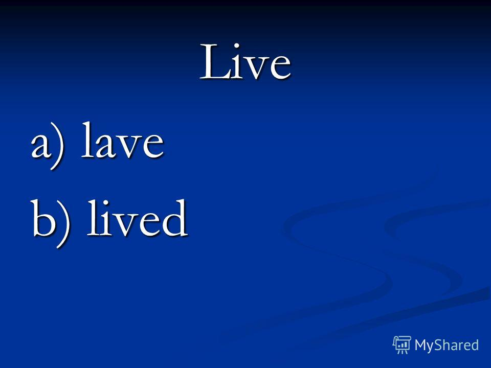 Live a) lave b) lived