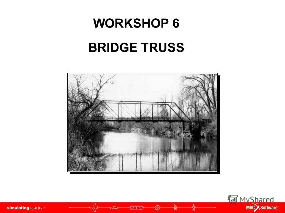WORKSHOP 6 BRIDGE TRUSS