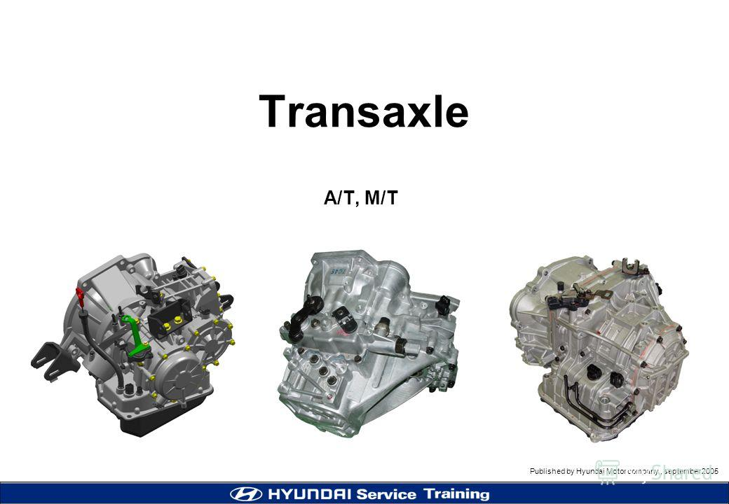 Published by Hyundai Motor company, september 2005 MC (Accent) Transaxle Transaxle A/T, M/T