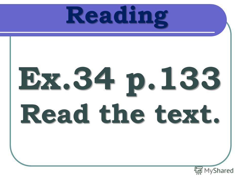 Reading Ex.34 p.133 Read the text.