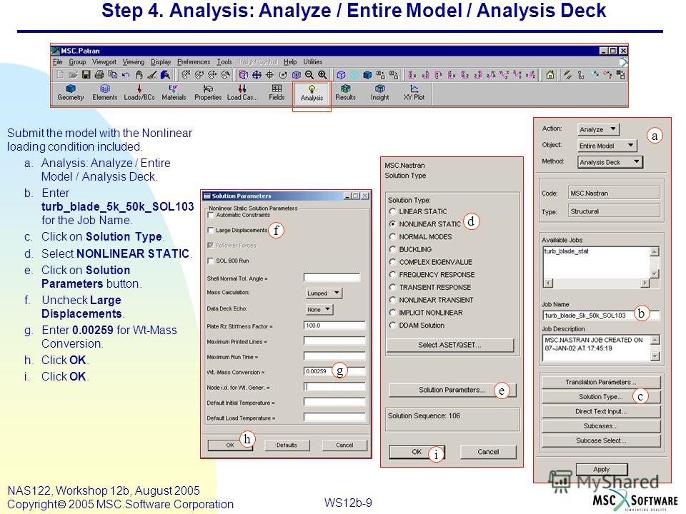 WS12b-9 NAS122, Workshop 12b, August 2005 Copyright 2005 MSC.Software Corporation Step 4. Analysis: Analyze / Entire Model / Analysis Deck Submit the model with the Nonlinear loading condition included. a.Analysis: Analyze / Entire Model / Analysis D