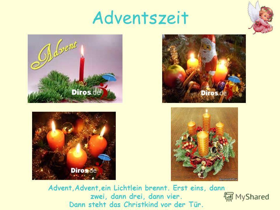 Adventszeit Advent,Advent,ein Lichtlein brennt. Erst eins, dann zwei, dann drei, dann vier. Dann steht das Christkind vor der Tür.
