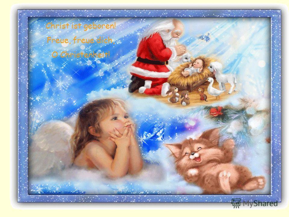 Christ ist geboren! Freue, freue dich, O Christenheit!