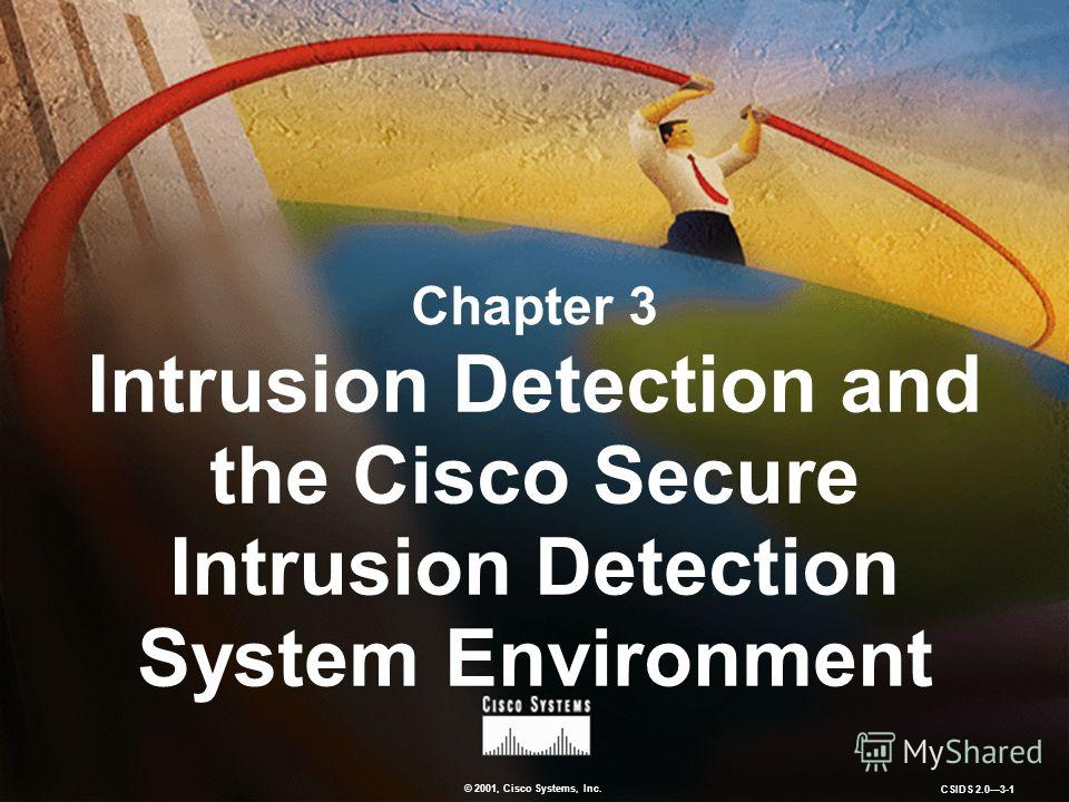 © 2001, Cisco Systems, Inc. CSIDS 2.03-1 Chapter 3 Intrusion Detection and the Cisco Secure Intrusion Detection System Environment