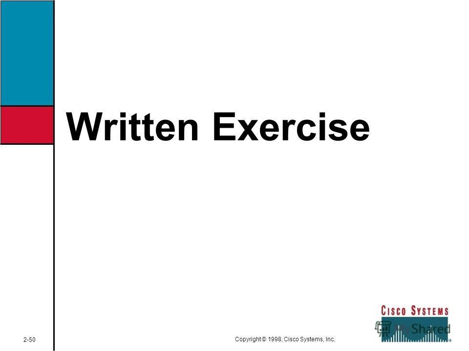 Written Exercise 2-50 Copyright © 1998, Cisco Systems, Inc.