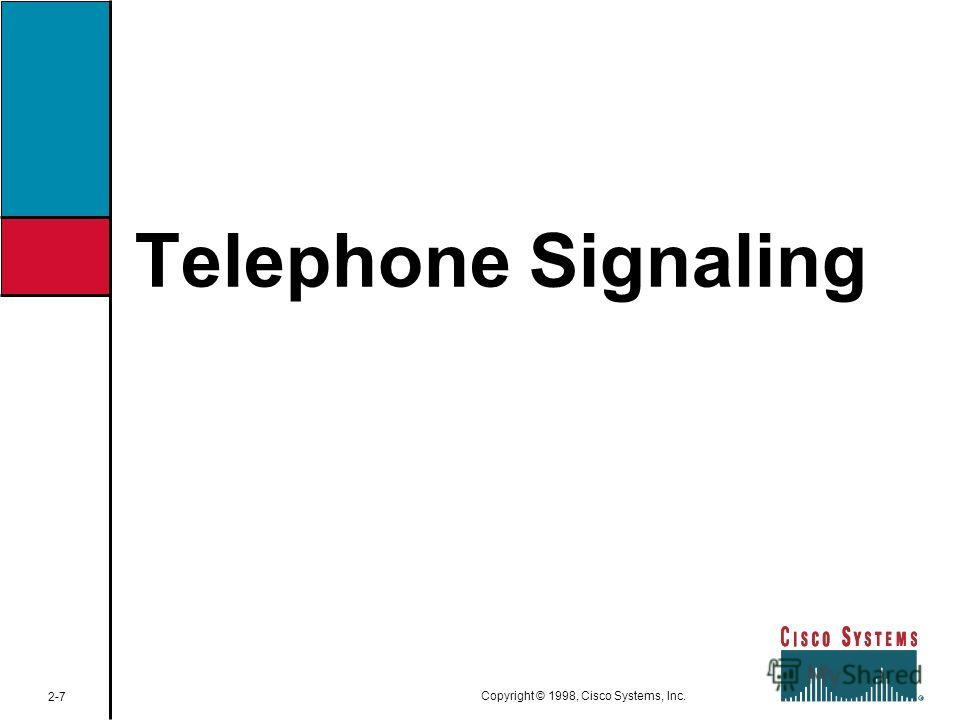 Telephone Signaling 2-7 Copyright © 1998, Cisco Systems, Inc.