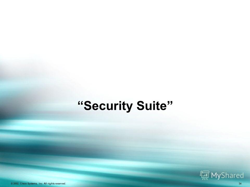 Security Suite © 2002, Cisco Systems, Inc. All rights reserved. 34