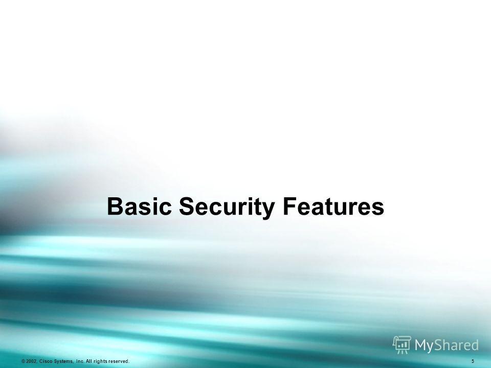 Basic Security Features © 2002, Cisco Systems, Inc. All rights reserved. 5