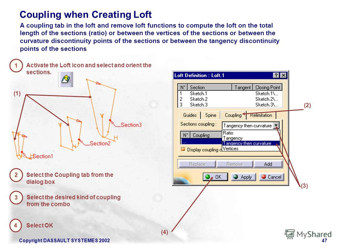 Copyright DASSAULT SYSTEMES 200247 Coupling when Creating Loft 1 Activate the Loft icon and select and orient the sections. 2 Select the Coupling tab from the dialog box A coupling tab in the loft and remove loft functions to compute the loft on the