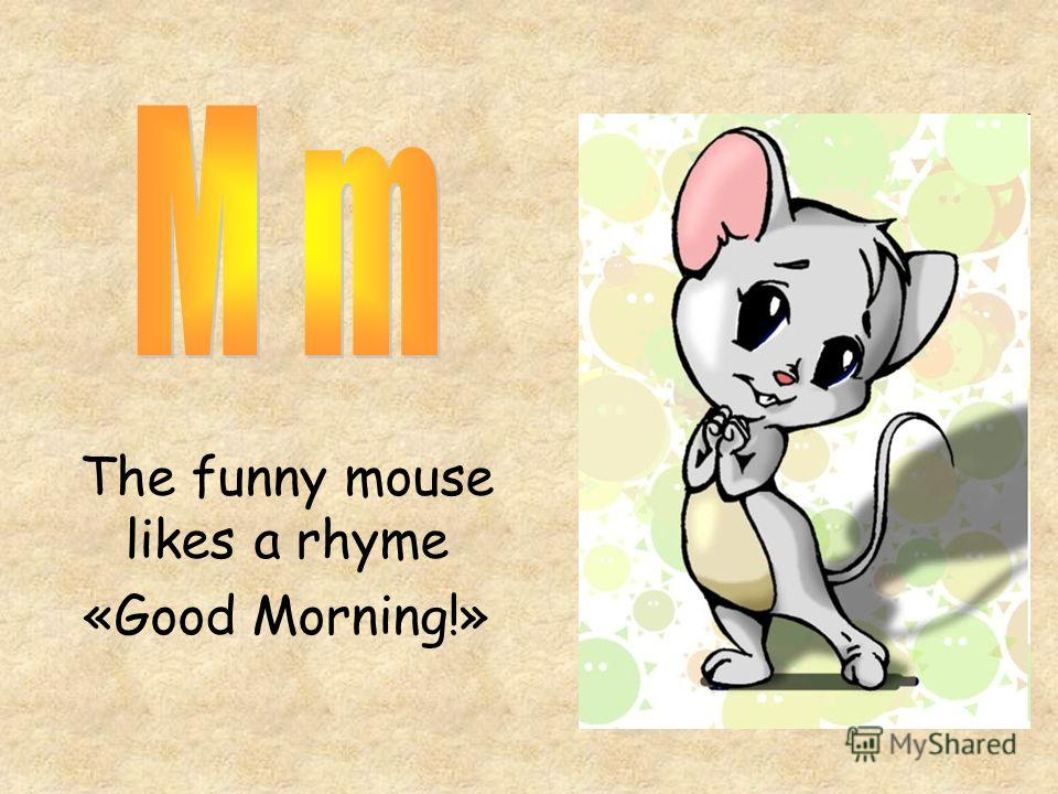 The funny mouse likes a rhyme «Good Morning!»