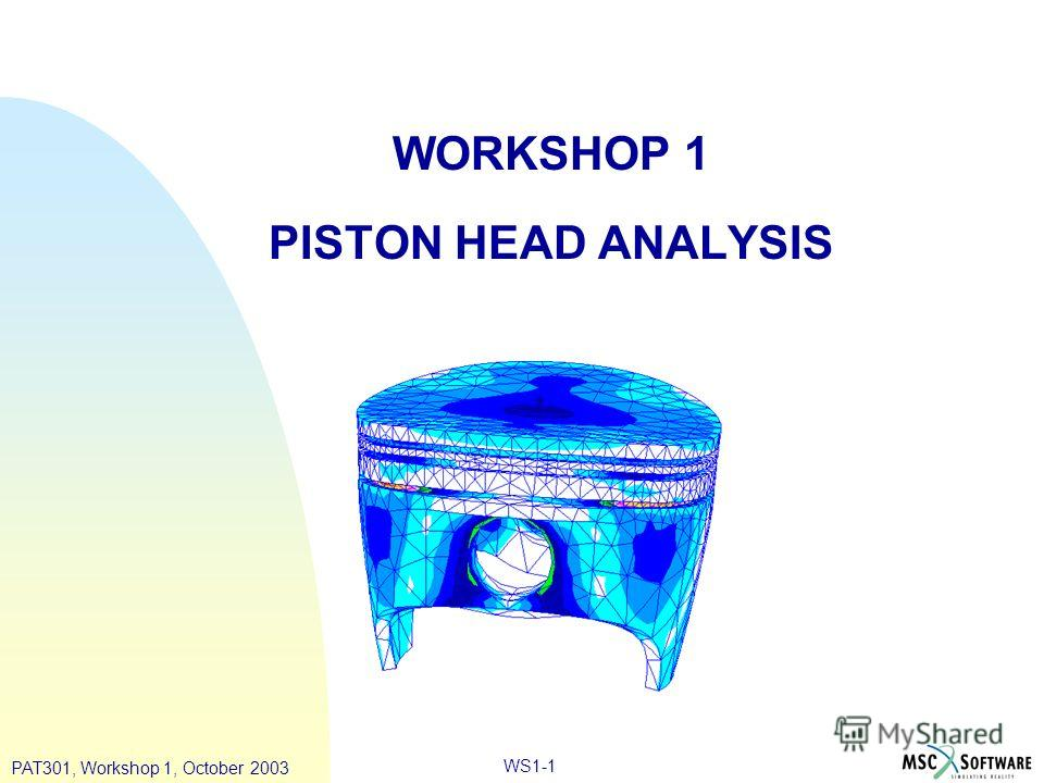 PAT301, Workshop 1, October 2003 WS1-1 WORKSHOP 1 PISTON HEAD ANALYSIS