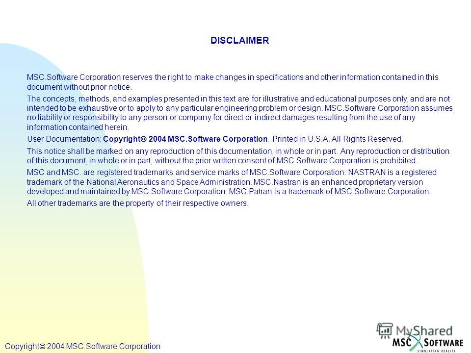 Copyright ® 2000 MSC.Software Copyright 2004 MSC.Software Corporation DISCLAIMER MSC.Software Corporation reserves the right to make changes in specifications and other information contained in this document without prior notice. The concepts, method